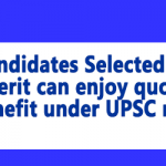 Candidates Selected on Merit can enjoy quota benefit under UPSC rule
