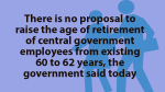 No proposal to raise the age of retirement of central government employees