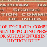 Payment of ex-gratia compensation to family of polling personnel who die or sustain injuries while on election duty
