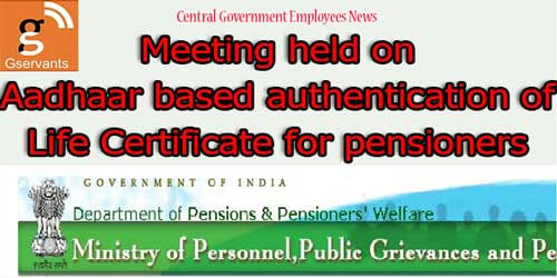 Meeting held on Aadhaar based authentication of Life Certificate for pensioners
