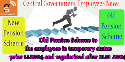 Old Pension Scheme to the employees in temporary status prior to 01.01.2004 and regularized after 01.01 .2004