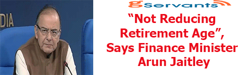 Not Reducing Retirement Age, Says Finance Minister Arun Jaitley