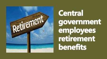 Central government employees retirement benefits