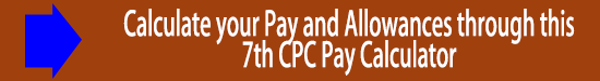 Calculate your Pay and Allowances through this 7th CPC Pay Calculator