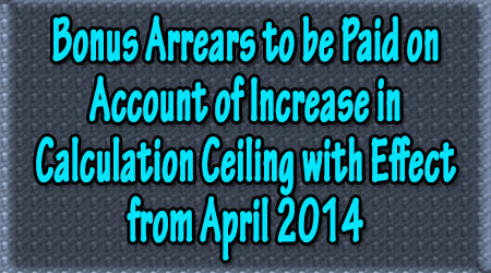 Bonus Arrears to be Paid on Account of Increase in Calculation Ceiling with Effect from April 2014