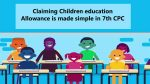 Claiming Children education Allowance is made simple in 7th CPC