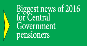 Biggest news of 2016 for Central Government pensioners