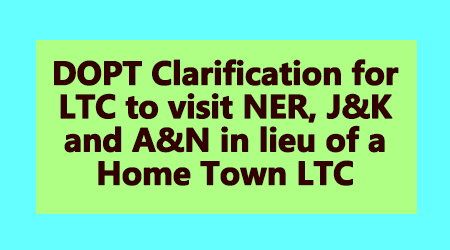 DOPT Clarification for LTC to visit NER, J&K and A&N in lieu of a Home Town LTC