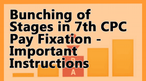 Bunching of Stages in 7th CPC Pay Fixation
