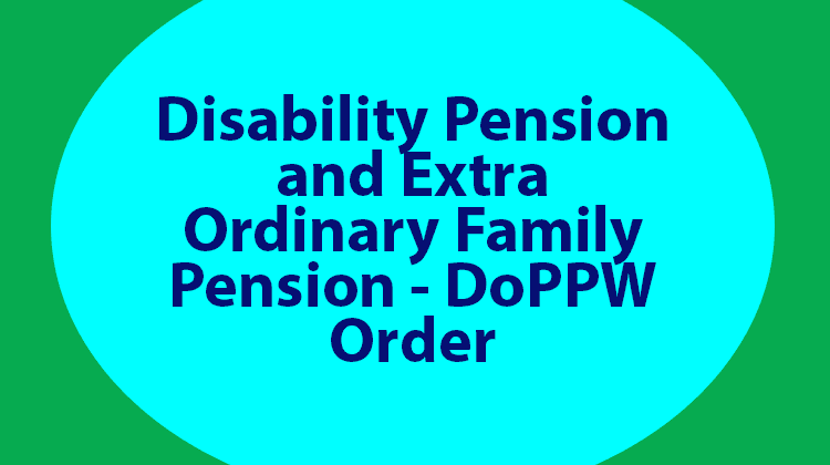 Disability Pension and Extra Ordinary Family Pension - DoPPW Order