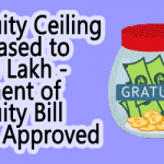 Gratuity Ceiling Increased to Rs.20 Lakh – Payment of Gratuity Bill 2017 Approved