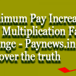Minimum Pay Increase and Multiplication Factor Change – Paynews.in uncover the truth