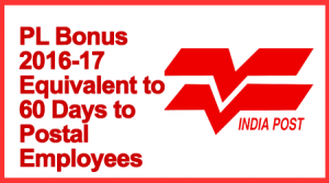 PL Bonus 2016-17 Equivalent to 60 Days to Postal Employees