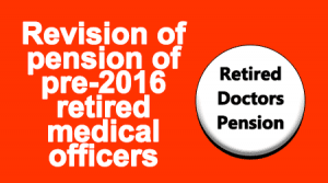 Revision of pension of pre-2016 retired medical officers