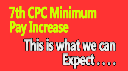 7th CPC Minimum Pay Increase