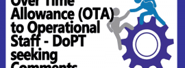 Over Time Allowance (OTA) to Operational Staff – DoPT seeking Comments.
