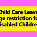 Child Care Leave Age restriction for Disabled Children