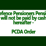 Defence Pensioners Pension will not be paid by cash hereafter