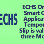 ECHS Online Smart Card Application Temporary Slip is valid for three Months
