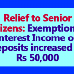 Exemption of Interest Income increased to Rs. 50,000 for Senior Citizens