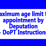 Maximum age limit for appointment by Deputation – DoPT Instructions