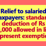 Relief to salaried taxpayers – standard deduction of Rs 40000 allowed