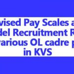 Revised Pay Scales and Model Recruitment Rules for various OL cadre posts in KVS