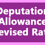 Deputation Allowance Revised Rate