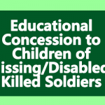 Educational Concession to Children of Missing Disabled Killed Soldiers