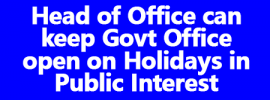 HOS can keep Govt Office open on Holidays in Public Interest