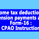 Income tax deduction on pension payments and Form-16 : CPAO Instruction