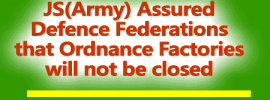 JS(Army) Assured Defence Federations that Ordnance Factories will not be closed