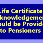 Life Certificate Acknowledgement should be Provided to Pensioners