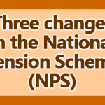 Three changes in the National Pension Scheme (NPS)