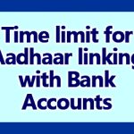 Time limit for Aadhaar linking with Bank Accounts