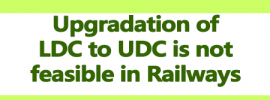 Upgradation of LDC to UDC is not feasible in Railways