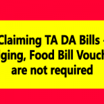 Claiming TA DA Bills - Lodging, Food Bill Vouchers are not required