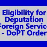 Eligibility for Deputation Foreign Service - DoPT Order