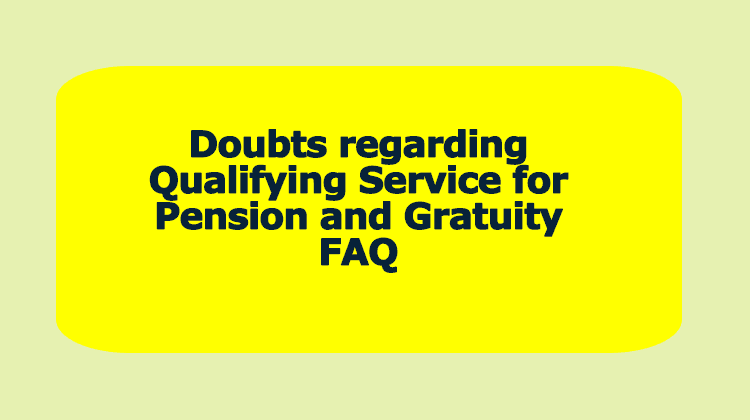 Doubts regarding Qualifying Service for Pension and Gratuity