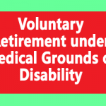 Voluntary Retirement under Medical Grounds or Disability