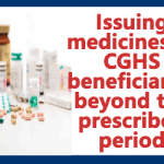 Issuing medicines to CGHS beneficiaries beyond the prescribed period