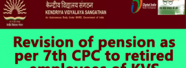 Revision of pension as per 7th CPC to retired employees of KVS