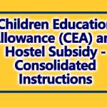 Children Education Allowance (CEA) and Hostel Subsidy - Consolidated Instructions