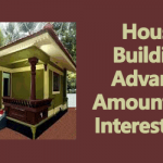 House Building Advance Amount and Interest rate