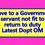 Leave to a Government servant not fit to return to duty