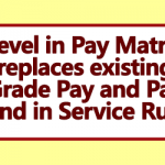 Level in Pay Matrix replaces existing Grade Pay and Pay Band in Service Rules