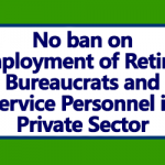 No ban on Employment of Retired Bureaucrats and Service Personnel in Private Sector Companies