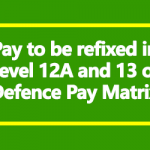 Pay to be refixed in Level 12A and 13 of Defence Pay Matrix