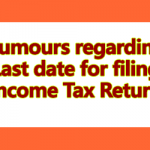 Rumours regarding Last date for filing Income Tax Return