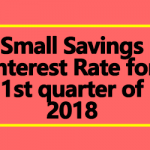 Small Savings Interest Rate for 1st quarter of 2018